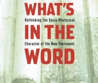Ben Witherington III, What's in the Word. Rethinking the Socio-Rhetorical Character of the New Testament