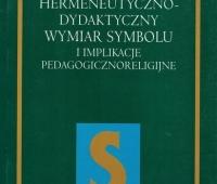 Ks. Cyprian Rogowski, Hermeneutyczno-dydaktyczny wymiar symbolu i implikacje pedagogicznoreligijne
