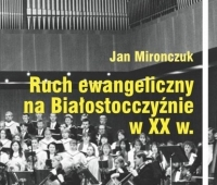 Jan Mironczuk, Ruch ewangeliczny na Białostocczyźnie w XX wieku
